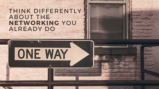Think Differently about the networking you already Do